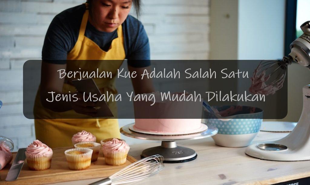 Berjualan Kue Adalah Salah Satu Jenis Usaha Yang Mudah Dilakukan