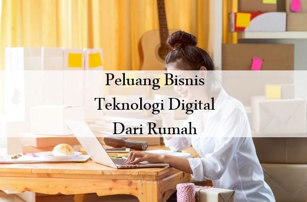 Peluang Bisnis Teknologi Digital Dari Rumah